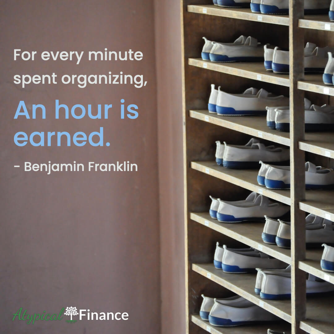 For every minute spent organizing, an hour is earned. Benjamin Franklin