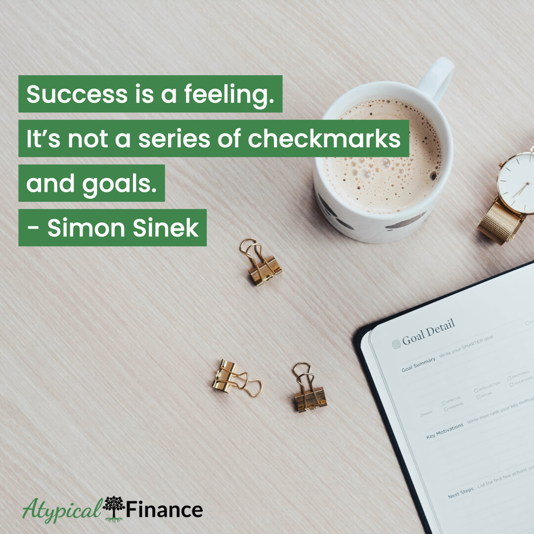 Success is a feeling. It's not a series of checkmarks and goals. Simon Sinek